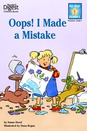 Oops! I Made A Mistake (Reader's Digest) (All-Star Readers) - with audio recording ebook by Susan Hood,Dana Regan