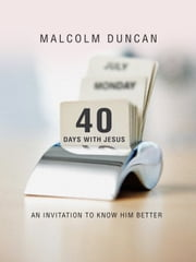 40 Days with Jesus - An invitation to know Him better ebook by Malcolm Duncan