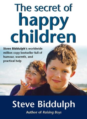 The Secret of Happy Children: A guide for parents ebook by Steve Biddulph