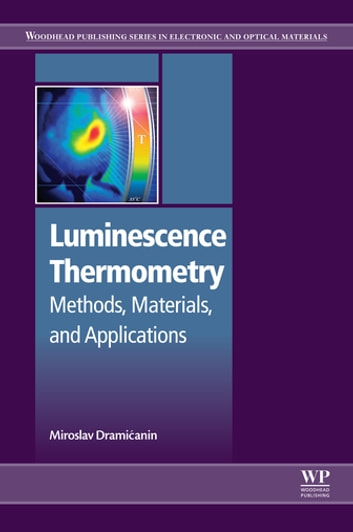 Luminescence Thermometry - Methods, Materials, and Applications ebook by Miroslav Dramićanin