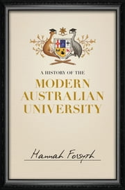 A History of the Modern Australian University ebook by Hannah Forsyth