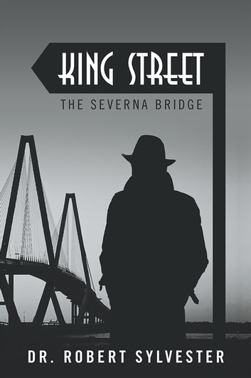 King Street - The Severna Bridge ebook by Dr. Robert Sylvester