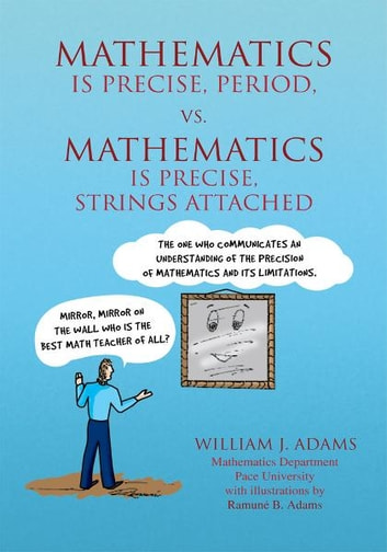 Math is Precise, Period, vs. Math is Precise, Strings Attached ebook by William J. Adams
