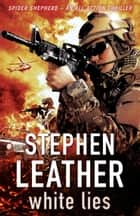 White Lies - The 11th Spider Shepherd Thriller ebook by Stephen Leather