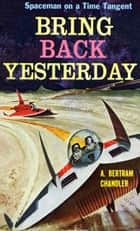 Bring Back Yesterday ebook by A. Bertram Chandler