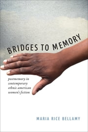 Bridges to Memory - Postmemory in Contemporary Ethnic American Women's Fiction ebook by Maria Rice Bellamy