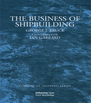 The Business of Shipbuilding ebook by George Bruce,Ian Garrard