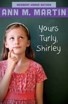 Yours Turly, Shirley ebook by Ann M. Martin