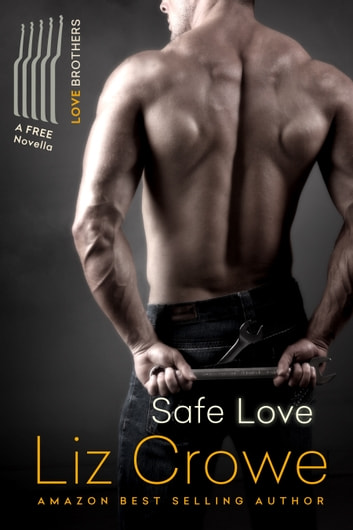 Safe Love: A Love Brothers Novella ebook by Liz Crowe