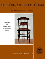 The Ornamented Chair - Its Developent in America (1700-1890) ebook by Zilla Rider Lea