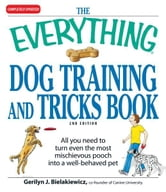 The Everything Dog Training and Tricks Book: All you need to turn even the most mischievous pooch into a well-behaved pet ebook by Gerilyn J Bielakiewicz