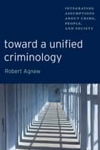 Toward a Unified Criminology ebook by Robert Agnew