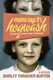 Mama Say's It's Hogwash: A Texas Woman Comes of Age in Rosebud ebook by Shirley Burton
