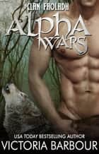 Alpha Wars - Clan Faoladh ebook by Victoria Barbour