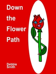 Down the Flower Path ebook by Debbie Smith