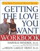 Getting the Love You Want Workbook ebook by Harville Hendrix, Ph.D.,Helen LaKelly Hunt, Ph.D.