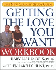 Getting the Love You Want Workbook - The New Couples' Study Guide ebook by Harville Hendrix, Ph.D.,Helen LaKelly Hunt, Ph.D.