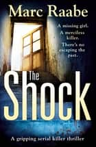 The Shock - A disturbing thriller for fans of Jeffery Deaver ebook by Marc Raabe