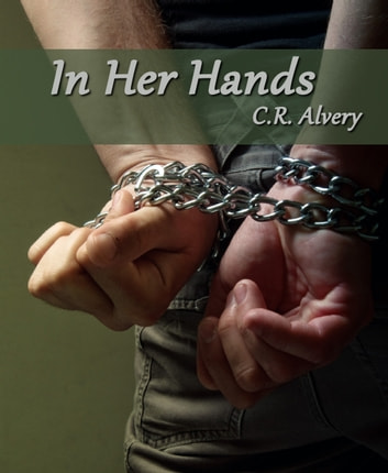 In Her Hands ebook by C.R Alvery