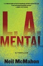 L.A. Mental - A Thriller ebook by Neil McMahon