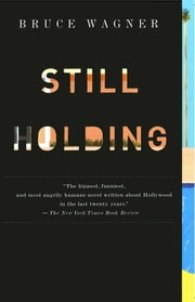 Still Holding ebook by Bruce Wagner