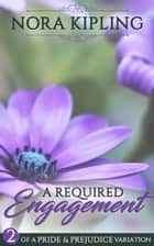 A Required Engagement Part Two: A Pride and Prejudice Variation - A Required Engagement, #2 ebook by Nora Kipling
