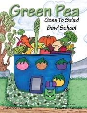 Green Pea - Goes To Salad Bowl School ebook by Chance Hansen