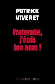 Fraternité, j'écris ton nom ! ebook by Patrick Viveret