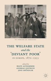 The Welfare State and the 'Deviant Poor' in Europe, 1870-1933 ebook by Dr. Beate Althammer,Prof. Dr. Andreas Gestrich,Dr. Jens Gründler