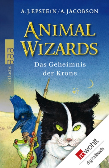 Animal Wizards: Das Geheimnis der Krone ebook by A. J. Epstein,A. Jacobson