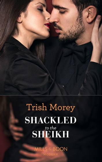 Shackled To The Sheikh (Mills & Boon Modern) (Desert Brothers, Book 4) eBook by Trish Morey