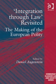 'Integration through Law' Revisited - The Making of the European Polity ebook by Dr Daniel Augenstein,Professor Emilios Christodoulidis,Dr Sharon Cowan