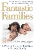 Fantastic Families - 6 Proven Steps to Building a Strong Family ebook by Joe Beam, Nick Stinnett