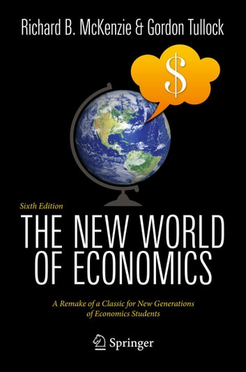 The New World of Economics - A Remake of a Classic for New Generations of Economics Students ebook by Richard B. McKenzie,Gordon Tullock