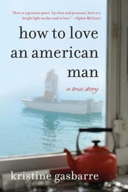 How to Love an American Man - A True Story ebook by Kristine Gasbarre