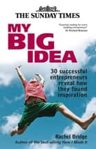 My Big Idea: 30 Successful Entrepreneurs Reveal How They Found ebook by Rachel Bridge