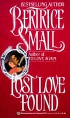 Lost Love Found - A Novel ebook by Bertrice Small