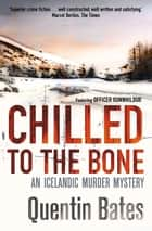 Chilled to the Bone - An Icelandic thriller that will grip you until the final page ebook by Quentin Bates