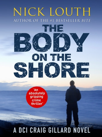 The Body on the Shore - An absolutely gripping crime thriller with a jaw-dropping twist ebook by Nick Louth