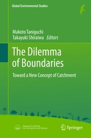 The Dilemma of Boundaries - Toward a New Concept of Catchment ebook by Makoto Taniguchi,Takayuki Shiraiwa