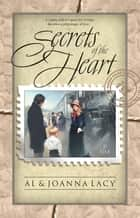 Secrets of the Heart ebook by Al Lacy, Joanna Lacy