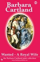 Wanted A Royal Wife ebook by Barbara Cartland