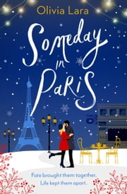 Someday in Paris - the magical new love story for hopeless romantics ebook by Olivia Lara