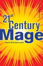 21st Century Mage - Bring the Divine Down to Earth ebook by Jason Augustus Newcomb