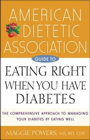 American Dietetic Association Guide to Eating Right When You Have Diabetes ebook by American Dietetic Association