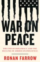 War on Peace: The End of Diplomacy and the Decline of American Influence ebook by