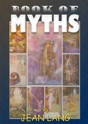 A Book of Myths - with 16 Original Drawings in Colour ebook by Jean Lang