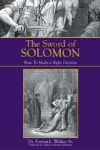 The Sword of Solomon ebook by Dr. Forrest L. Walker Sr.