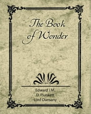 The Book of Wonder ebook by Edward J.M. D. Plunkett, Lord Dunsany