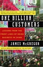 One Billion Customers - Lessons from the Front Lines of Doing Business in China ebook by James McGregor
